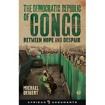 The Democratic Republic of Congo - Between Hope and Despair by Michael
