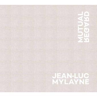 Jean-Luc Mylayne - Mutual Regard by Janine Mileaf - Matthew Witkovsky
