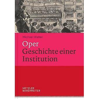 Oper. Geschichte Einer Institution by Michael Walter - 9783476025630