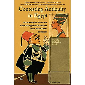 Contesting Antiquity in Egypt - Archaeologies - Museums - and the Stru