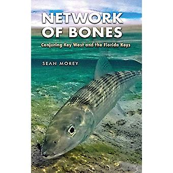 Network of Bones - Conjuring Key West and the Florida Keys by Sean Mor