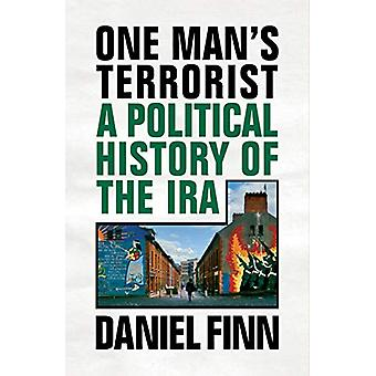 One Man's Terrorist - A Political History of the IRA by Daniel Finn -
