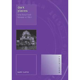 Dark Places  The Haunted House in Film by Barry Curtis