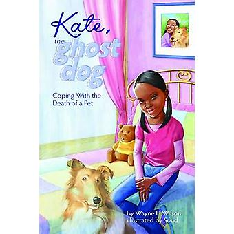 Kate the Ghost Dog by Wilson & Wayne L.