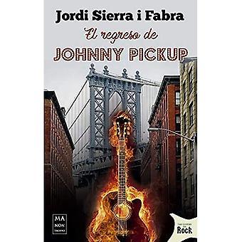 El Regreso de Johnny Pickup: Una S tira Feroz Y Despiadada del Mundo del� Disco Y Sus Engranajes (Novelas del Rock)