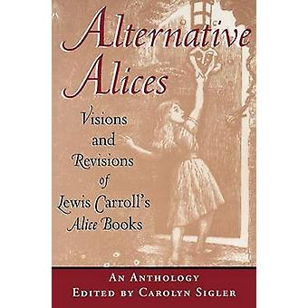 Alternative Alices - Lewis Carroll's Alice Bon visiot ja versiot