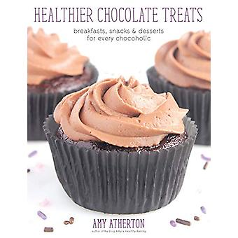 Healthier Chocolate Treats - Breakfasts - Snacks & Desserts for Ev