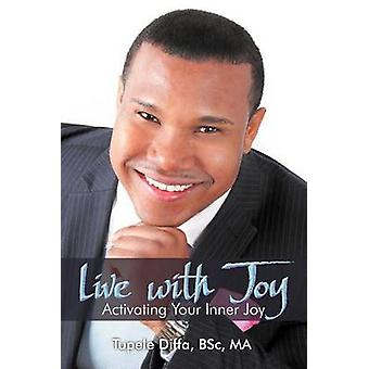 Live with Joy - Activating Your Inner Joy by Tupele Bsc Diffa Ma - 978