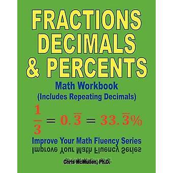 Fractions - Decimals - & Percents Math Workbook (Includes Repeati