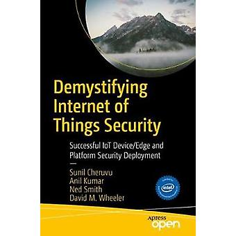 Demystifying Internet of Things Security - Successful IoT Device/Edge