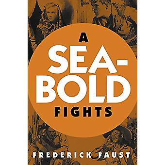 A Seabold Fights by Frederick Faust - 9781618273994 Book
