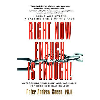 RIGHT NOW ENOUGH IS ENOUGH! Overcoming Your Addictions And Bad Habits