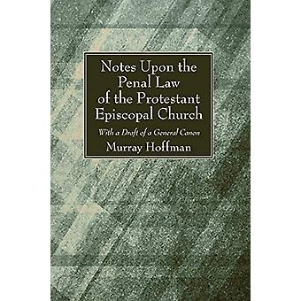 Notes Upon the Penal Law of the Protestant Episcopal Church Witha Dra