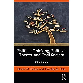 Political Thinking Political Theory and Civil Society by Timothy M. Dale