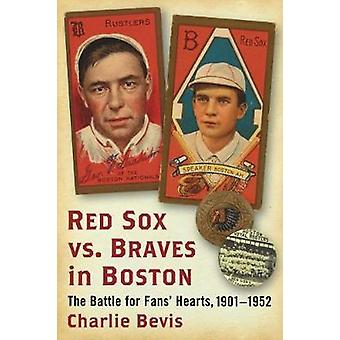 Red Sox vs. Braves in Boston  The Battle for Fans Hearts 19011952 by Charlie Bevis