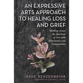 An Expressive Arts Approach to Healing Loss and Grief by Irene Renzenbrink