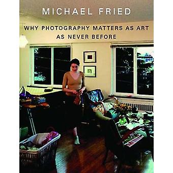 Why Photography Matters as Art as Never Before by Michael Fried