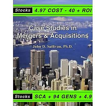 Case Studies in Mergers and Acquisitions