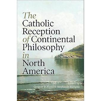 The Catholic Reception of Continental Philosophy in North America
