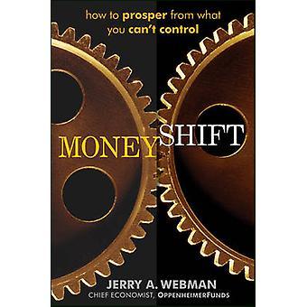 Moneyshift - hoe om te bloeien van wat u kunt niet door Jerry Webma bepalen
