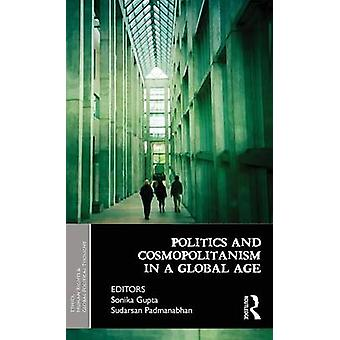 Politics and Cosmopolitanism in a Global Age by Gupta & Sonika