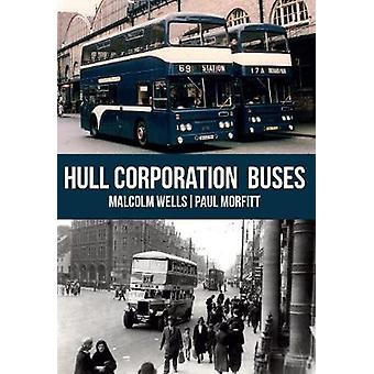 Hull Corporation Buses by Malcolm Wells - 9781445667546 Book