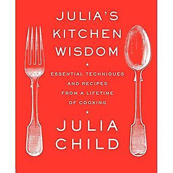 Julia's keuken wijsheid: essentiële technieken en recepten uit een levensduur van koken