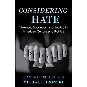 Med tanke på hat: Våld, godhet och rättvisa i den amerikanska kulturen och politiken