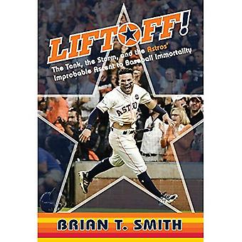 Liftoff!: The Tank, the Storm, and the Astros' Improbable Ascent to Baseball Immortality