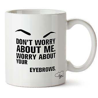 Hippowarehouse não se preocupe Me preocupo-me com sua sobrancelhas caneca impressa copo cerâmico 10oz