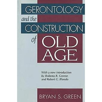 Gerontology and the Construction of Old Age by Green & Bryan