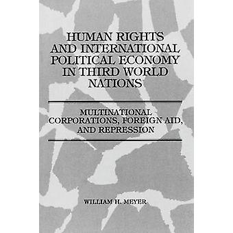 Human Rights and International Political Economy in Third World Nations Multinational Corporations Foreign Aid and Repression by Meyer & William