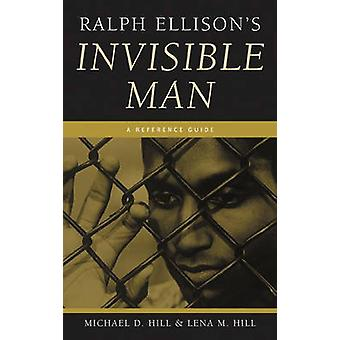 Ralph Ellisons Invisible Man A Reference Guide by Hill & Michael