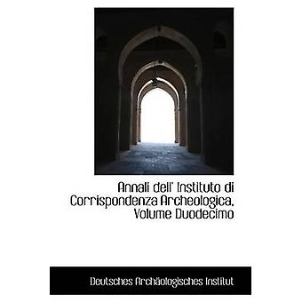 Annali dell Instituto di Corrispondenza Archeologica määrä Duodecimo Institut & Deutsches Archaologi
