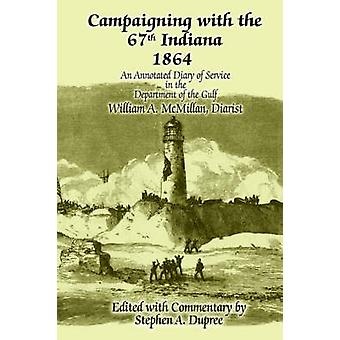 Campaigning with the 67th Indiana 1864An Annotated Diary of Service in the Department of the Gulf by Dupree & Stephen A.