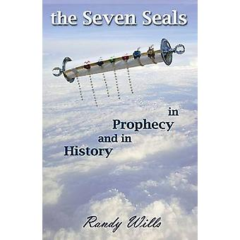 The Seven Seals in Prophecy and in History by Wills & Randy