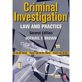 Criminal Investigation Law and Practice by Brown & Michael F.