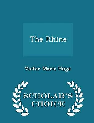 The Rhine  Scholars Choice Edition by Hugo & Victor Marie
