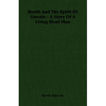 Booth and the Spirit of Lincoln  A Story of a Living Dead Man by Babcock & Bernie