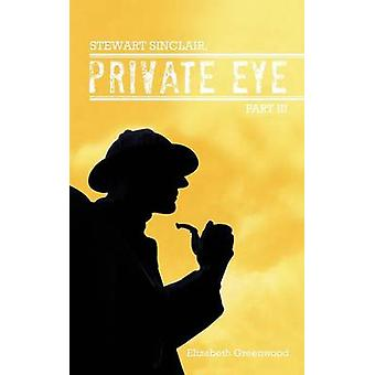 Stewart Sinclair Private Eye Teil III von Greenwood & Elizabeth