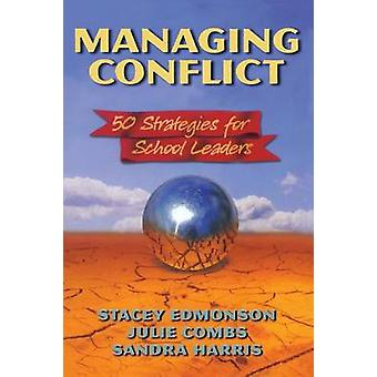 Managing Conflict  50 Strategies for School Leaders by Edmonson & Stacey