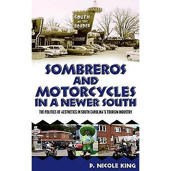 Sombreros and Motorcycles in a Newer South The Politics of Aesthetics in South Carolinas Tourism Industry by King & P. Nicole