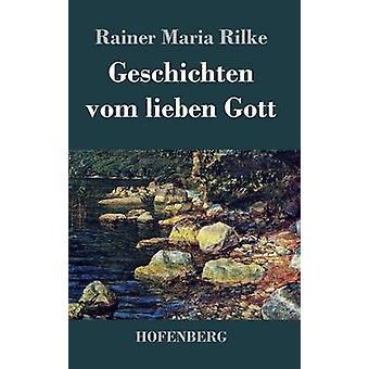 Geschichten Vom Lieben Gott von Rilke & Rainer Maria