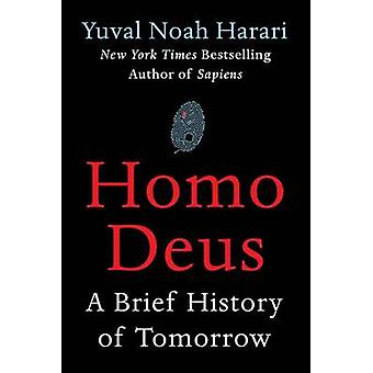 Homo Deus - A Brief History of Tomorrow by Yuval Noah Harari - 9780062