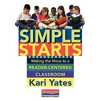 Simple Starts - Making the Move to a Reader-Centered Classroom by Kari