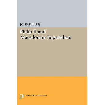Philip II and Macedonian Imperialism by John Richard Ellis - 97806916