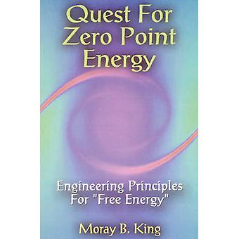 Quest for Zero Point Energy - Engineering Principles for Free Energy b