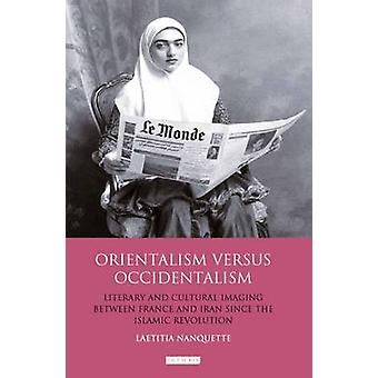 Orientalism Versus Occidentalism - Literary and Cultural Imaging Betwe
