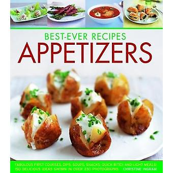 Best-Ever Recipes Appetizers - Fabulous first courses - dips - snacks