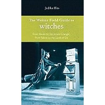 Weiser Field Guide to Witches 9781578634798